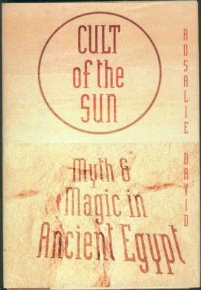 Cult of the Sun: Myth and Magic in Ancient Egypt, David, Rosalie