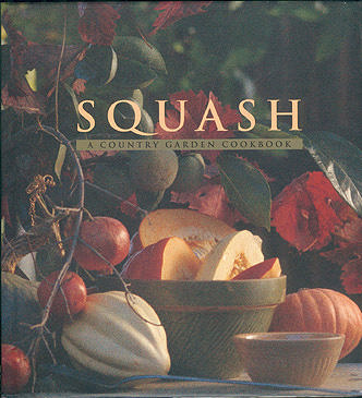 Squash: A Country Garden Cookbook, Schrambling, Regina; Jones, Deborah (photographer)