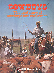Cowboys: The Real Story of Cowboys and Cattlemen, Hassrick, Royal B.