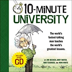 10-Minute University, by Jim Becker, Andy Mayer, Bob Tzudiker, and Noni White