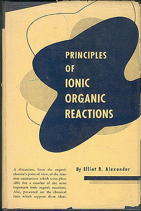 Principles of Ionic Organic Reactions , Alexander, Elliot R.