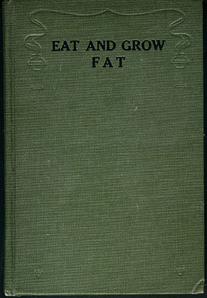 Eat and Grow Fat: A Handy and Efficient Guide to the Most Approved Methods of Restoring Flesh, Including Menus Potent and Palatable, Johnston, B.