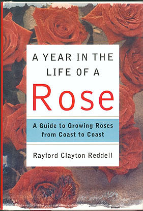 A Year in the Life of a Rose: A Guide to Growing Roses from Coast to Coast , Reddell, Rayford Clayton