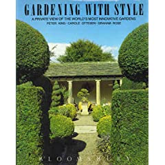 Gardening With Style: A Private View of the World's Most Innovative Gardens (Hardcover) by Peter King, Carole Ottesen, Graham Rose