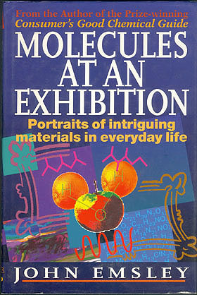 Molecules at an Exhibition: Portraits of Intriguing Materials in Everyday Life , Emsley, John
