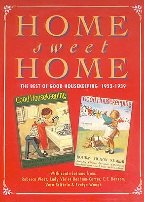Home Sweet Home: The Best of Good Housekeeping 1922-1939 , Braithwaite, Brian; Walsh, Noelle (compilers)