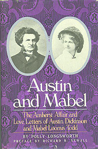Austin and Mabel: The Amherst Affair and Love Letters of Austin Dickinson and Mabel Loomis Todd, Longsworth, Polly