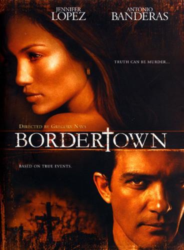 Bordertown / Пограничный городок (2006)