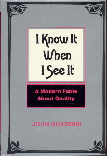 I Know It When I See It: A Modern Fable About Quality, Guaspari, John