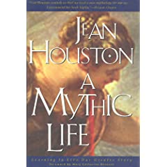 A Mythic Life: Learning to Live Our Greater Story , Houston, Jean