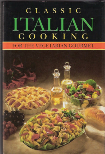 Classic Italian Cooking for the Vegetarian Gourmet, Cox, Beverly; Whitesell, Dale