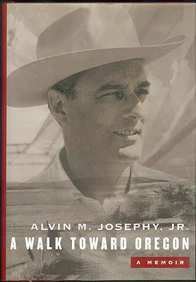 A Walk Toward Oregon: A Memoir, Josephy Jr., Alvin M.