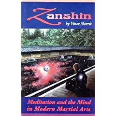 Zanshin: Meditation and the Mind in Modern Martial Arts by by Vincent Morris