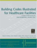 Building Codes Illustrated for Healthcare Facilities: A Guide to Understanding the 2006 International Building Code (Building Codes Illustrated)