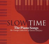 SLOW TIME-The Piano Songs The Vintage Collection of Classics and Jazz