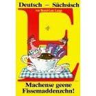Deutsch - Sächsisch. Machense geene Fissemaddenzchn