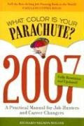 What Color Is Your Parachute? 2007: A Practical Manual for Job-Hunters and Career-Changers (What Color Is Your Parachute)