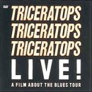 TRICERATOPS LIVE! A FILM ABOUT THE BLUES TOUR