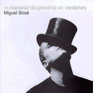 Miguel Bosé - Once Maneras de Ponerse Un Sombrero - Zortam Music