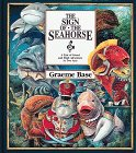 The Sign of the Seahorse: A Tale of Greed and High Adventure in Two Acts, written by Graeme Base
