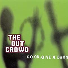 The Out Crowd - Go On, Give A Damn