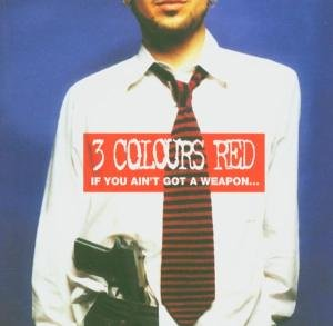 3 Colours Red - If You Ain