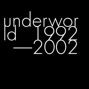 Underworld - 1992-2002 - Zortam Music