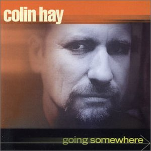Colin Hay - Going Somewhere + Bonus Track - Zortam Music