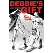 Debbie's Gift: An Erotic Story Of Female Dominance