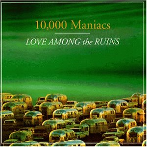 10,000 Maniacs - Love Among the Ruins [UK-Import] - Zortam Music