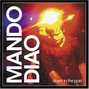 Mando Diao - Down in the Past - Zortam Music