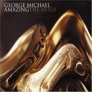George Michael - Amazing: The Mixes - Zortam Music