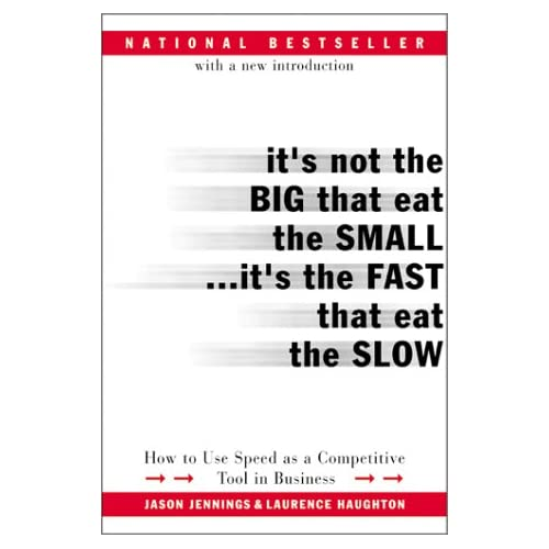 It's Not the Big That Eat the Small...It's the Fast That Eat the Slow: How to Use Speed as a Competitive Tool in Business, Jennings, Jason; Haughton, Laurence