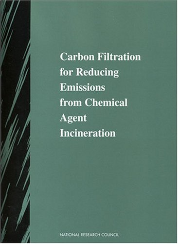 Carbon Filtration for Reducing Emissions from Chemical Agent Incineration (Compass Series (Washington, D.C.).)