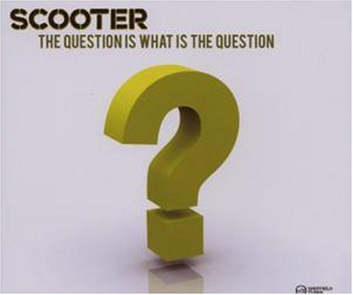 Scooter - The Question Is What Is The Question - Zortam Music