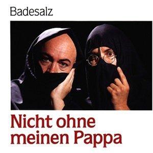 Badesalz - Nicht Ohne Meinen Pappa - Zortam Music