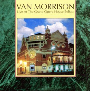 Van Morrison - Live at the Grand Opera House - Belfast - Zortam Music