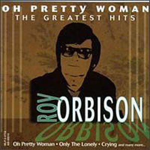 Roy Orbison - Oh Pretty Woman: Roy Orbison