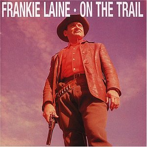 Frankie Laine - On the Trail Again - Zortam Music