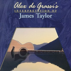 Alex de Grassi - The Music of James Taylor: Solo Guitar with Nature - Zortam Music