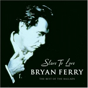 Bryan Ferry - Slave to Love: The Best of the Ballads - Zortam Music