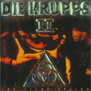 Die Krupps - Die Krupps II: The Final Option - Zortam Music
