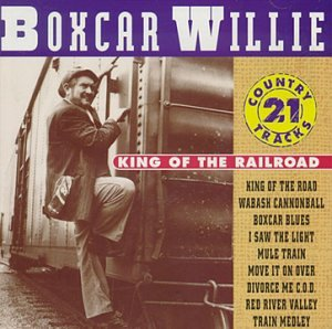Boxcar Willie - King of the Railroad: 21 Country Tracks - Zortam Music