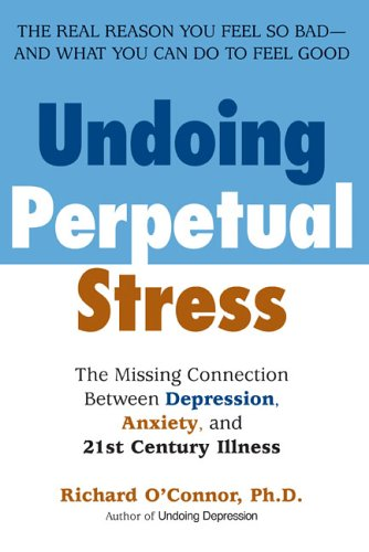 Undoing Perpetual Stress: The Missing Connection Between Depression, Anxiety and 21st Century Illness