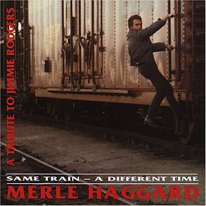 MERLE HAGGARD - Same Train, Different Time - Zortam Music