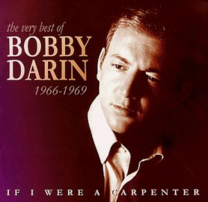 Bobby Darin - If I Were a Carpenter: The Very Best of Bobby Darin: 1966-1969 - Zortam Music