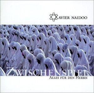 Xavier Naidoo - Zwischenspiel - Alles für den - Zortam Music