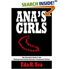 Ana's Girls: The Essential Guide to the Underground Eating Disorder Community Online