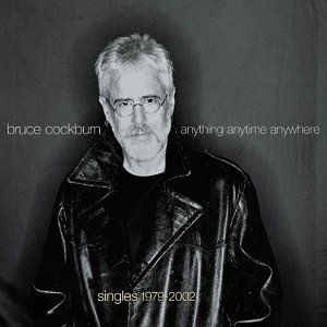 Bruce Cockburn - Anything Anytime Anywhere: Singles 1979-2002 - Zortam Music