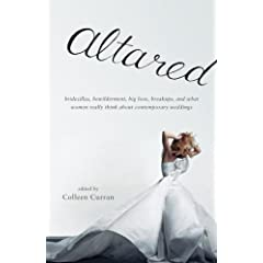 Altared: Bridezillas, Bewilderment, Big Love, Breakups, and What Women Really Think About Contemporary Weddings